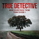 Tv Series Music - True detective: far from any road (main soundtrack theme from season 1)