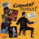 Bernard Herrmann / Maurice Le Roux / Jean Constantin / Georges Delerue / Boby Lapointe / Jeanne Moreau - Vivement truffaut !
