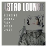 Sandro Positron / Henry Kent / Astro Men / A Type / Cousin Gustavo - Astro lounge - relaxing sounds from outer space