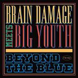 Brain Damage, Big Youth - Beyond the Blue