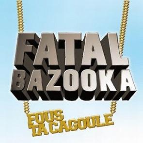 FATAL MP3 TÉLÉCHARGER CAGOULE BAZOOKA TA FOU
