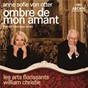 Album Ombre de mon amant - french baroque arias de Anne-Sofie von Otter / Orchestre les Arts Florissants / William Christie / Marc-Antoine Charpentier / Michel Lambert...