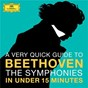 Compilation Beethoven: The Symphonies in under 15 minutes avec Teresa Berganza / The London Symphony Orchestra / Rafael Kubelík / Concertgebouw Orchestra of Amsterdam / L'orchestre Philharmonique de Berlin...