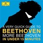 Compilation A Very Quick Guide To Beethoven: More Beethoven In Under 15 Minutes avec Friedrich Gulda / Anatol Ugorski / Pierre Fournier / Wilhelm Kempff / Karl Leister...