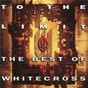 Album To the limit (the best of) de Whitecross