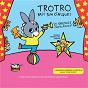 Compilation Trotro fait son cirque (la musique du spectacle) avec Zut / Louis Goualard / David Levadoux / Maxime Spanoudis / Manon Spanoudis...