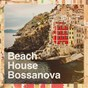 Album Beach house bossanova de Bossa Cafe En Ibiza, Ibiza Chill Out, Bossa Nova