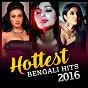Compilation Hottest Bengali Hits 2016 avec Jojo / Suyasha / Shreya Ghoshal / Debojit Saha, Sunidhi Chauhan / Tanya Sen