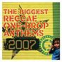 Compilation The biggest reggae one-drop anthems 2007 avec Etana / Ray Darwin / Pressure / Munga / Beres Hammond...