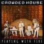 Album Playing With Fire de Crowded House
