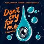 Album Don't Cry For Me (Acoustic) de Alok / Martin Jensen / Jason Derulo