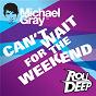 Album Can't wait for the weekend de Michael Gray