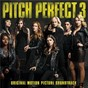 Compilation Pitch perfect 3 (original motion picture soundtrack) avec Chrissie Fit / The Bellas / The New Barden Bellas / Evermoist / Saddle Up...