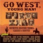 Compilation Go West, Young Man! Definitive Western Themes, Classics & Rarities avec Tex Ritter / The Sons of the Pioneers / Ned Washington / Lester Lee / Henri René Orchestra...