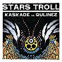 Album Stars Troll de Qulinez / Kaskade VS Qulinez
