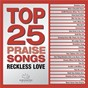 Album Top 25 praise songs - reckless love de Maranatha! Music