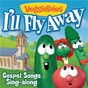 Album I'll fly away - gospel songs sing-along de Veggietales