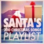 Compilation Santa's 200 christmas song playlist avec Christmas Acoustics / Bing Crosby / Frank Sinatra / The Mantovani Orchestra / Blue Angels...