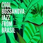 Album Cool bossanova jazz from brasil de Cafe Chillout Music Club / Bossa Nova All-Star Ensemble / Bossa Nova Lounge Orchestra