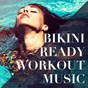 Compilation Bikini ready workout music avec Los 40 / Sam Snell / Hits Etc. / Party mix Club / Enora...