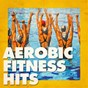 Album Aerobic fitness hits de Training Music, Workout Rendez Vous, Running Music Workout
