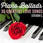 Album Piano ballads: 30 greatest love songs de Steven C