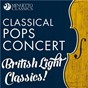 Compilation Classical Pops Concert: British Light Classics! avec Robert Farnon / Divers Composers / English Brass Consort / Kevin Bowyer / Neil Taylor...