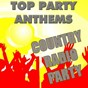 Album Top party anthems: country radio party de Anthem Party Band