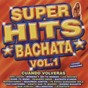 Compilation Super hits bachata volume 1 cuando volveras avec Bachata Band / Pedrito / Alfredito / Salvador E Christina / S.Puerto...