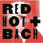 Compilation Red hot + bach (deluxe version) avec Cameron Carpenter / Rob Moose / Chris Thile / Dustin O Halloran / Mia Doi Todd...