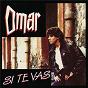 Album Si te vas de Omar