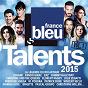Compilation Talents france bleu 2015, vol. 1 avec Bénabar / Louane / Calogero / Zaz / Kendji Girac...