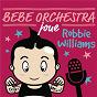 Album Bébé orchestra joue robbie williams de Judson Mancebo