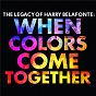 Album The Legacy of Harry Belafonte: When Colors Come Together de Harry Belafonte