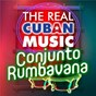 Album The real cuban music - conjunto rumbavana (remasterizado) de Conjunto Rumbavana
