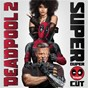 Compilation Deadpool 2 (original motion picture soundtrack) (deluxe - super duper cut) avec Lil Pump / Céline Dion / Diplo / Zhavia Ward / French Montana...
