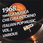 Compilation 1968 la musica che gira intorno - italian pop music, vol. 3 avec Umberto Napolitano / Dori Ghezzi / Wes / Willy Brezza / Edoardo Vianello...