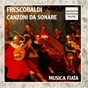 Album Frescobaldi: Canzoni da Sonare de Musica Fiata / Girolamo Frescobaldi