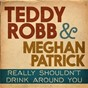 Album Really shouldn't drink around you de Meghan Patrick / Teddy Robb & Meghan Patrick