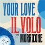 """Album Your Love (from """"Once Upon A Time In The West"""") de Ennio Morricone / Il Volo, Ennio Morricone"""