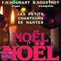 Album Noël noël de Les Petits Chanteurs de Nantes / Catherine Métayer / Bernard Soustrot / François-Henri Houbart