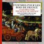 Album Fanfares pour les rois de france de Les Cuivres Français / Thierry Caens
