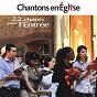 Compilation Chantons en église - 22 chants pour l'entrée avec Brigitte le Borgne / Ensemble Vocal Resurrexit / Etienne Uberall / Chœur Antidote / Fabien Chevalier...