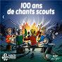 Compilation 100 ans de chants scouts avec Hubert Bourel / Les Amis de Tous les Enfants du Monde / Étienne Paroldi / Jacques Sevin / Anonymous...