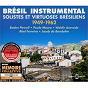 Compilation Brésil instrumental - solistes et virtuoses brésiliens 1949-1962 avec Laurindo Almeida / Jacob do Bandolim / Waldir Azevedo / Baden Powell / Moura Paulo...