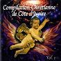 Compilation Compilation chrétienne de la côte d'ivoire, vol. 1 avec Buisson Ardent / O'Nel Mala / Daniel Nortey / Gbaï Godo / Excellence Media...