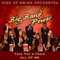 Album Big band power (take the a-train / all of me) de King of Swing Orchestra