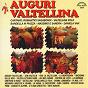 Compilation Auguri valtellina avec Romantici Vagabondi / Valtellina Folk / Massimo DI Cataldo, Sandra / Bandella In Piazza / Primo Buzzetti...