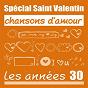 Compilation Spécial saint-valentin - chansons d'amour : les années 30 avec Mireille, Jean Sablon / Édith Piaf / Jean Sablon / Lys Gauty / Suzy Solidor...