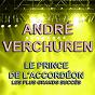 Album André Verchuren (Le Prince de l'accordéon - Les plus grands succès) de André Verchuren et Son Orchestre